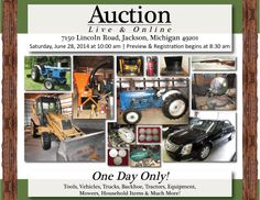 Huge Live & Online Content Auction Sat. June 28, 2014 at 10:00 am Preview & Registration begins at 8:30 am 7150 Lincoln Road, Jackson, MI 49201 Tools, Vehicles, Trucks, Backhoe, Tractors, PTO Generator, Silverado Pick Up Truck & More! Online Items sell at 11:00 am | Real Estate Sells at 12:00 pm. View More Information and Bid Now Online at www.pamelaroseauction.com or Call at (419) 865-1224