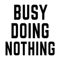 Busy Doing Nothing Like Quotes, Change Quotes, Funny Quotes, Three Word Quotes, Three Words, Funny Fishing Shirts, Fishing Humor, Sarcastic Quotes Bitchy, Bored Quotes