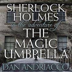 Sherlock Holmes in The Adventure of the Magic Umbrella.