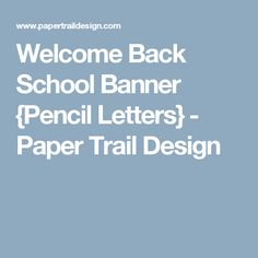 Welcome Back School Banner {Pencil Letters} - Paper Trail Design