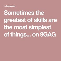 Sometimes the greatest of skills are the most simplest of things... on 9GAG