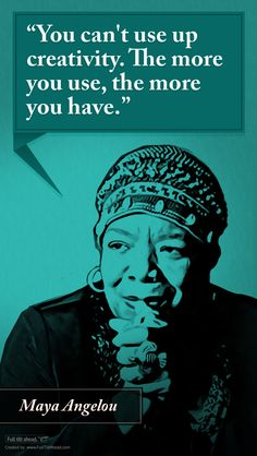 """Favorite Quote Poster Series """"You can't use up creativity. Great Quotes, Me Quotes, Inspirational Quotes, Poster Series, Maya Angelou, Quote Posters, Writing Inspiration, Quilt Making, Favorite Quotes"""