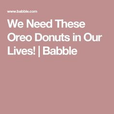 We Need These Oreo Donuts in Our Lives! | Babble