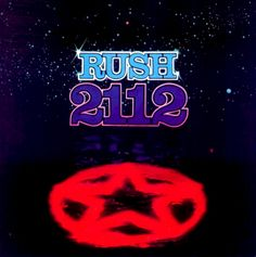 RUSH 2112....I love Rush...I remember when it first came out in 1976 (the best year of the decade)..I was so excited to get it! Fond memories!!!