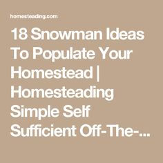 18 Snowman Ideas To Populate Your Homestead | Homesteading Simple Self Sufficient Off-The-Grid | Homesteading.com
