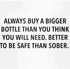 Better to be safe than sober!