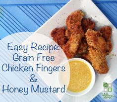 Easy Grain Free Chicken Fingers with Honey Mustard Easy Chicken Fingers-I made these tonight and they were pretty good!  I baked instead of fried and I bet they would be even better fried!