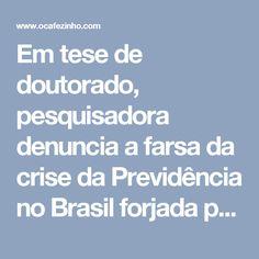 Em tese de doutorado, pesquisadora denuncia a farsa da crise da Previdência no Brasil forjada pelo governo com apoio da imprensa – O Cafezinho