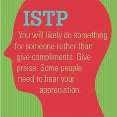 #ISTP: You likely do something for someone rather than give compliments. Give praise. Some people need to hear your appreciation. #mbti #myersbriggs