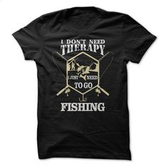 I Dont Need Therapy T Shirts, Hoodies, Sweatshirts - #womens #clothing. SIMILAR ITEMS => https://www.sunfrog.com/Fishing/I-Dont-Need-Therapy-44963632-Guys.html?60505