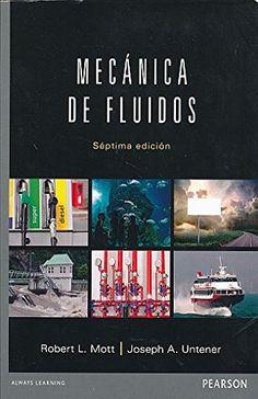 Mecánica de fluidos / Robert L. Mott, Joseph A. Untener ; traducción, Jesús Elmer Murrieta Murrieta ; revisión técnica, Roberto Hernández Cárdenas