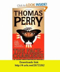 The Face-Changers (Jane Whitefield) (9780804115407) Thomas Perry , ISBN-10: 0804115400  , ISBN-13: 978-0804115407 ,  , tutorials , pdf , ebook , torrent , downloads , rapidshare , filesonic , hotfile , megaupload , fileserve