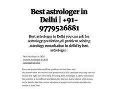 Best astrologer in Delhi There are a number of people who claim to be the top Astrologer in Delhi and deprive you of your hard earned money and left where he was before coming in contact or probably in a more problematic situation. To choose the best astrologer is not an easy game and should be done taking into account the different considerations.