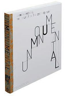 Unmonumental: The Object in the 21st Century: Richard Flood, Laura Hoptman, Massimiliano Gioni, Trevor Smith
