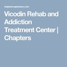Vicodin Rehab and Addiction Treatment Center | Chapters