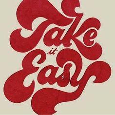 Take it easy baby, take it as it comes