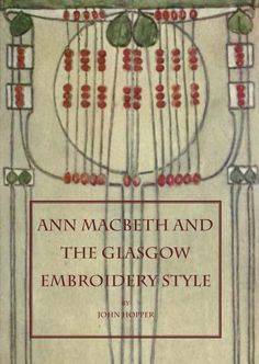 Illustration: Front cover of Ann Macbeth and the Glasgow Embroidery Style. Arts And Crafts Movement, Glasgow School Of Art, Glasgow Girls, Mackintosh Design, Charles Rennie Mackintosh, Art And Craft Design, Textile Artists, Embroidery Techniques, Bookbinding