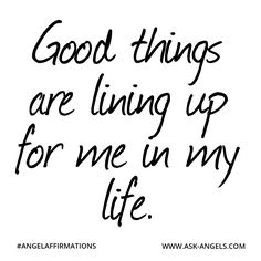 """""""Good things are lining up for me in my life.""""  #angelaffirmations"""