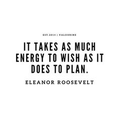'It takes as much energy to wish as it does to plan. --Eleanor Roosevelt' Poster by QuotesGalore Wish Quotes, Quotes To Live By, Daily Quotes, The Plan, How To Plan, Virgo, Eleanor Roosevelt Quotes, Positive Energy Quotes, Good Energy Quotes
