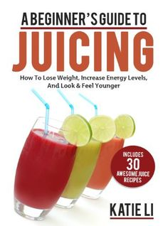 A Beginner's Guide To Juicing: How To Lose Weight, Increase Energy Levels, And Look & Feel Younger - Includes 30 Awesome Juice Recipes by Katie Li, http://www.amazon.com/dp/B00CBCZUDW/ref=cm_sw_r_pi_dp_xDePrb1CKHZDG