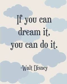 If you can dream it, you can do it. Never stop dream.. then making plans to achieve your goal.