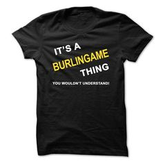Its A Burlingame Thing - #husband gift #quotes funny. TRY => https://www.sunfrog.com/Names/Its-A-Burlingame-Thing.html?id=60505