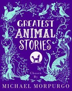 Greatest Animal Stories, Chosen by Michael Morpurgo