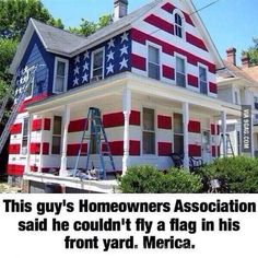 This Guy Was Told by His Homeowners Association That He Couldn't Fly the American Flag in His Yard. Funny 4th Of July, Happy 4 Of July, Fourth Of July, Funny Political Memes, Funny Politics, July Quotes, Quotes Pics, God Bless America, Countries Of The World