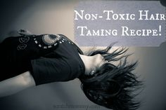 Non-Toxic Hair Taming Recipe - Easy DIY to keep the frizz and flyaways at bay!