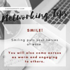 Networking Tip: Smile! Smiling puts your nerves at ease. You will also come across as warm and engaging to others. Effort, Smile, Warm, Tips, Advice, Smiling Faces