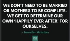 """""""We are complete with or without a mate, with or without a child. We get to decide for ourselves what is beautiful when it comes to our bodies."""" Jennifer Aniston: 'For The Record, I Am Not Pregnant. What I Am Is Fed Up' Jennifer Aniston Quotes, Great Quotes, Me Quotes, Habit Quotes, Quotable Quotes, Motivational Quotes, Fed Up, This Is Your Life, Childfree"""