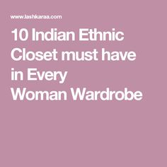 10 Indian Ethnic Closet must have in Every Woman Wardrobe