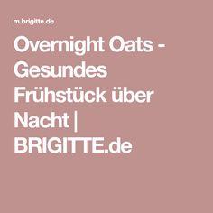 Overnight Oats - Gesundes Frühstück über Nacht | BRIGITTE.de
