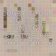 Constitution for the United States - We the People.  Searchable Constitution with definitions