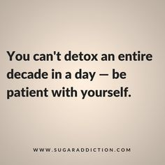 can t detox an entire decade in a day be patient with yourself.You can t detox an entire decade in a day be patient with yourself. Words Quotes, Me Quotes, Motivational Quotes, Inspirational Quotes, Sayings, Life Quotes Love, Great Quotes, Quotes To Live By, Motivation Positive