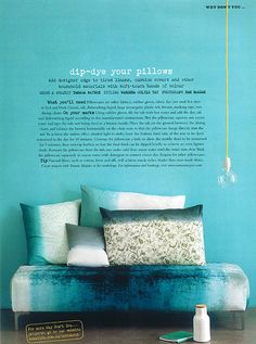 dip dyed pillows from Inside Out magazine via HAPPY mundane [and velvet ottoman - made for swooning]
