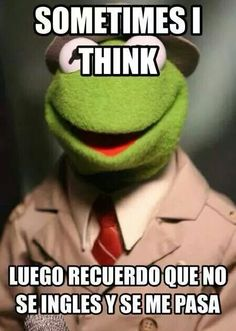 Rana René: Yes, but in reverse , a veces yo pienso. Humor Mexicano, Funny Phrases, Funny Quotes, Funny Images, Funny Pictures, Funny Pics, Spanish Jokes, English Jokes, Mexican Problems