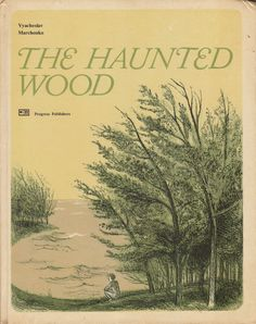 Vyacheslav Marchenko. The Haunted Wood. Moscow. Progress Publishers. 1981. English Translation. Translated from the Russian by Miriam Katz and David Sinclair-Loutit. Two-tone etchings by N. Rodionov. The two stories in this book are largely biographical. Click through on book for full details.