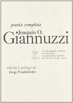 Poesía completa / Joaquín O. Giannuzzi ; edición y prólogo de Jorge Fondebrider - Sevilla : Sibilina ; [Madrid] : Fundación BBVA, D.L. 2009