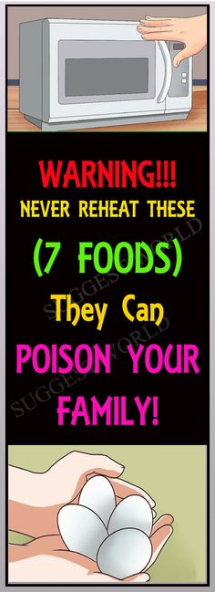 Warning!!! Never Reheat These 7 Foods! They Can Poison Your Family! #health #foodpoison #diseaseprecaution #warnings
