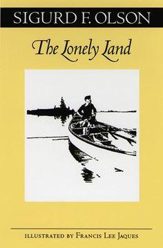 The Lonely Land (Fesler-Lampert Minnesota Heritage) by Sigurd F. Olson http://www.amazon.com/dp/0816629978/ref=cm_sw_r_pi_dp_Fsu2vb0QEEJBS