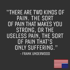 """There are two kinds of pain."" Francis Underwood in the award-winning Netflix original Washington DC political drama House of Cards"