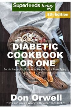 Diabetic Cookbook For One: Over 260 Diabetes Type-2 Quick & Easy Gluten Free Low Cholesterol Whole Foods Recipes full of Antioxidants & Phytochemicals ... Weight Loss Transformation) (Volume 1) >>> Check out this great product.