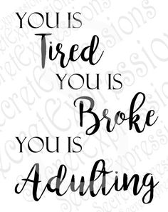 You is tired, you is broke, you is adulting Haha Funny, Hilarious, Funny Stuff, Funny Shit, Funny Things, Random Stuff, Me Quotes, Funny Quotes, Funny Memes