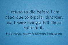 I refuse to die before I am dead due to bipolar disorder. So, I keep living a full life in spite of it. Mental Health Organizations, Dead To Me, Mental Health Issues, Bipolar Disorder, Meaningful Words, Helping People, Disorders, Health And Wellness, Recovery