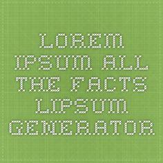 Lorem Ipsum - All the facts - Lipsum generator