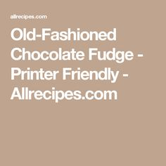 Old-Fashioned Chocolate Fudge - Printer Friendly - Allrecipes.com