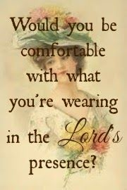 Would you be comfortable with what you're wearing in the Lord's presence?