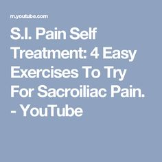 S.I. Pain Self Treatment: 4 Easy Exercises To Try For Sacroiliac Pain. - YouTube
