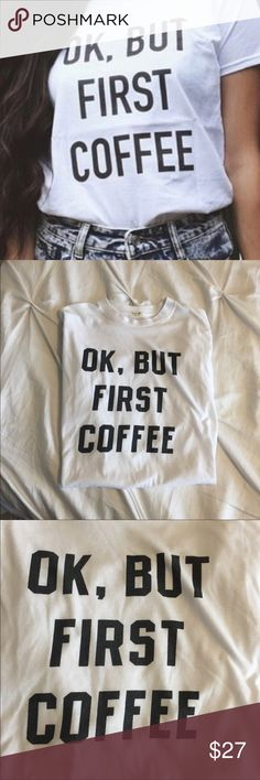 "Brandy Melville ""Ok, But First Coffee"" Tee Euc! Worn maybe once. John Galt for Brandy Melville. Super soft graphic t-shirt. Size Large (fits me and I'm an 8). Brandy Melville Tops Tees - Short Sleeve"
